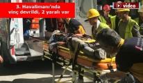 3. Havalimanı'nda yine iş kazası! 2 Yaralı var! video