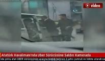 Atatürk Havalimanı'nda UBER sürücüsüne saldırı !video