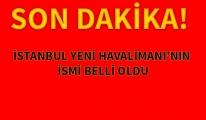 İstanbul Yeni Havalimanı'nın ismi belli oldu