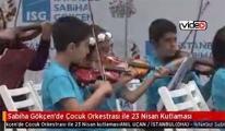 Sabiha Gökçen'de Çocuk Orkestrası ile 23 Nisan Kutlaması!