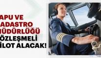 Tapu ve Kadastro sözleşmeli pilot alacak!