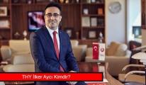 Türk Hava Yolları M. İlker Aycı kimdir?