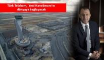 Türk Telekom, İstanbul Yeni Havalimanında yerini aldı