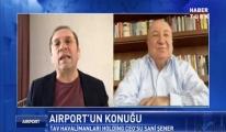 video Airport'un konuğu TAV CEO'su Sani Şener oldu!