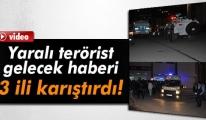 Yaralı Terörist Gelecek Haberi Kenti Ayağa Kaldırdı!