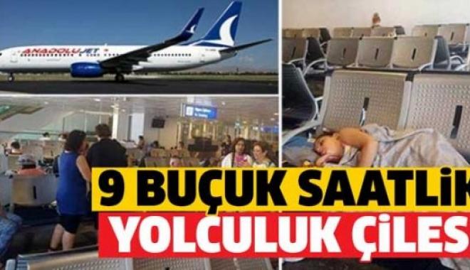 Anadolu Jet'in 9 Buçuk Saatlik Yolculuk Çilesi