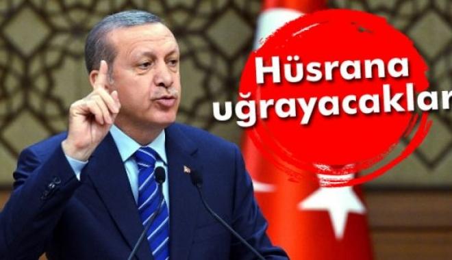 Erdoğan 'Bir Kez Daha Hüsrana Uğrayacaklar'