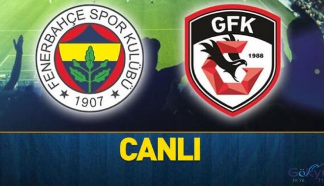 Fenerbahçe Gazişehir Gaziantep ilk 11