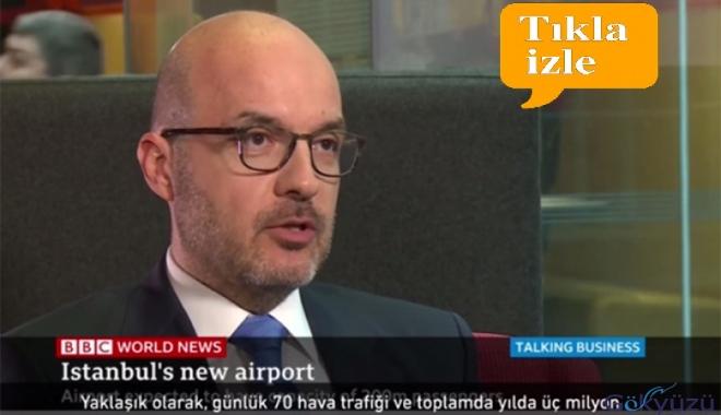İGA Ceo'su Samsunlu İstanbul Havalimanı'nı BBC'ye Anlattı!