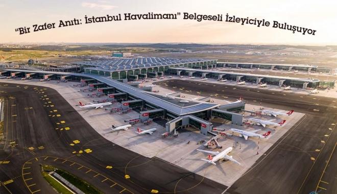 İstanbul Havalimanı Belgeseli İzleyiciyle Buluşuyor