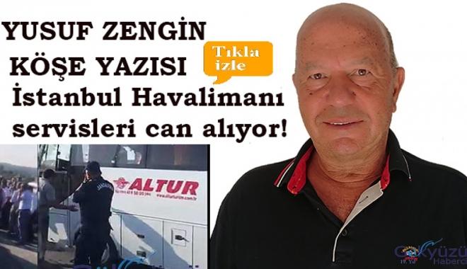 video İstanbul Havalimanı servisleri can alıyor!