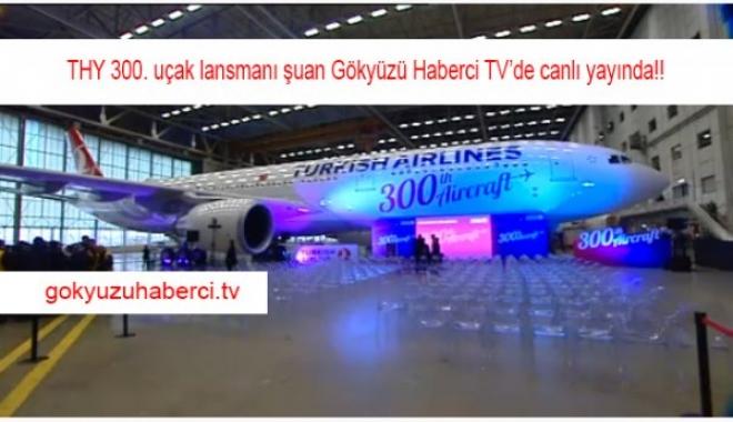 THY'nin 300. uçak tanıtımı şuan Canlı yayında