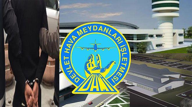 DHMİ'de  Görevli A.Ç. Gözaltına Alındı
