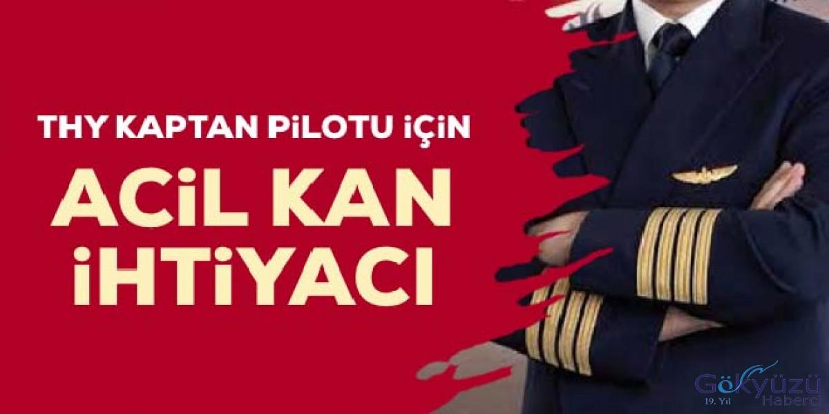 THY kaptan pilotu için acil kan ihtiyacı